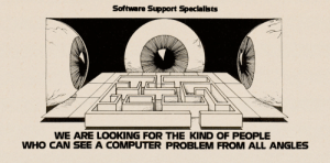Books, Google, and Tumblr: Software Support Speciallsts  WE ARE LOOKING FOR THE KIND OF PEOPLE  WHO CAN SEE A COMPUTER PROBLEM FROM ALL ANGLES vintagecomputers: Found this in a scan from an old computerworld magazine on google books. Added the old paper background from a scan of my own continuous stationery.