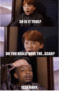 Scar, Do You, and Knife: SOISIT TRUE?  DO YOU REALLLHAVE THE...SCAR?  ISSA KNIFE