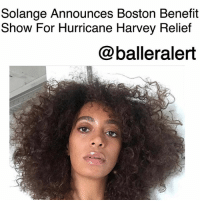 "Instagram, Love, and Memes: Solange Announces Boston Benefit  Show For Hurricane Harvey Relief  @balleralert Solange Announces Boston Benefit Show For Hurricane Harvey Relief - blogged by @peachkyss ⠀⠀⠀⠀⠀⠀⠀ Solange is one of many celebs that are giving back to the victims of HurricaneHarvey. ⠀⠀⠀⠀⠀⠀⠀ ⠀⠀⠀⠀⠀⠀⠀ ⠀⠀⠀⠀⠀⠀⠀ The songstress announced that she will be performing in Boston on Sept. 28 at the Orpheum Theatre. Proceeds from the show will be going to relief efforts on the ground. She'll be joined by Sun Ra Arkestra. ⠀⠀⠀⠀⠀⠀⠀ Knowles shared with her Instagram followers about her commitment to her hometown. ⠀⠀⠀⠀⠀⠀⠀ ⠀⠀⠀⠀⠀⠀⠀ ⠀⠀⠀⠀⠀⠀⠀ ""I'm committed to partnering with organizations on the ground in Houston and making contributions to uplift the city that raised me with so much love. See you September 28th Boston, I thank you in advance for making this a special meaningful night!"""