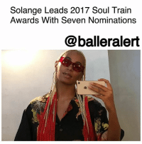 "Kendrick Lamar, Memes, and Smashing: Solange Leads 2017 Soul Train  Awards With Seven Nominations  @balleralert Solange Leads 2017 Soul Train Awards With Seven Nominations– blogged by @MsJennyb ⠀⠀⠀⠀⠀⠀⠀ ⠀⠀⠀⠀⠀⠀⠀ Next Month, BET will kick off its 2017 Soul Train Awards in Las Vegas. The ceremony will provide a platform for several artists to be honored for their longstanding careers and influence, as well as their work for the year. ⠀⠀⠀⠀⠀⠀⠀ ⠀⠀⠀⠀⠀⠀⠀ ToniBraxton will be honored with the Don Cornelius Legend Award, while the R&B trio SWV will be honored with the Lady of Soul Award. ⠀⠀⠀⠀⠀⠀⠀ ⠀⠀⠀⠀⠀⠀⠀ The Award show will give out awards for Best New Artist, Best R&B-Soul Male and Female Artist, Soul Train Certified Award, Video Of The Year and more. In this year's lineup, Solange is the most nominated artist with seven nominations, including best R&B-Soul Female Artist and Video and Song Of The Year for her hit song, ""Cranes In The Sky."" ⠀⠀⠀⠀⠀⠀⠀ ⠀⠀⠀⠀⠀⠀⠀ However, trailing close behind with six, is none other than BrunoMars for his critically-acclaimed and RIAA-certified double platinum album, ""24K Magic."" ⠀⠀⠀⠀⠀⠀⠀ ⠀⠀⠀⠀⠀⠀⠀ Cardi B has also been nominated for her smash hit, ""Bodak Yellow,"" competing against Kendrick Lamar, French Montana and Yo Gotti for the Rhythm & Bars Award. SZA has picked up a couple nominations for Best New Artists and Best R&B- Soul Female Artists, where she will be up against Kehlani, Mary J. Blige, Solange and more. ⠀⠀⠀⠀⠀⠀⠀ ⠀⠀⠀⠀⠀⠀⠀ The show will air on BET, Nov. 26. Will you be tuning in?"