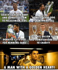 Class is permanent 🏆👏🏽 GiveBack Ronaldo Donate: SOLD HIS GOLDEN BOOT  AND DONATED 1 4M DONATED E6008000  TO PALESTINIAN KIDSF  FOR WINNING UCL  SOLD HIS BALLON D'OR  DONATED 275 000 AND DONATED 600:000  FOR WINNING EURO  TO CHARITY  A MAN WITH A GOLDEN HEART! Class is permanent 🏆👏🏽 GiveBack Ronaldo Donate