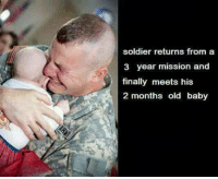 Wait... That's not right!: soldier returns from a  3 year mission and  finally meets his  2 months old baby Wait... That's not right!
