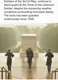 """Cats, Girls, and Soldiers: Soldiers of the 3rd Inf Reg. continue to  stand guard at the Tomb of the Unknown  Soldier, despite the worsening weather  conditions surrounding Hurricane Sandy.  The tomb has been guarded  continuously since 1948. <p><a class=""""tumblr_blog"""" href=""""http://the-long-lost-gentleman.tumblr.com/post/34568676693/lovemilitary-j-if-this-post-doesnt-get-over"""">the-long-lost-gentleman</a>:</p> <blockquote> <p>If this post doesn't get over 10,000 notes that's just sickening…. There are pictures of girls naked and cats sleeping getting 10,000 notes</p> </blockquote>"""