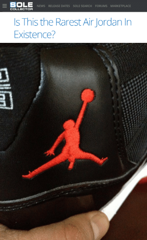 Air Jordan, News, and Jordan: SOLE  NEWS RELEASE DATES SOLE SEARCH FORUMS MARKETPLACE  COLLECTOR  Is This the Rarest Air Jordan In  Existence?