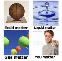Fedora, Memes, and 🤖: Solid matter  Liquid matter  @the fedora guy  Gas matter  You matter https://t.co/3yVKflcK2y