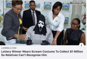 Lottery, Scream, and Lotto: SOLP  @sluttypuffin  P  ITLOTTO  LOT  LOTTO  TO  i  LADBIBLE.COM  Lottery Winner Wears Scream Costume To Collect $1 Million  So Relatives Can't Recognise Him Meirl