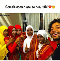Beautiful, Blessed, and Memes: Somali women are so beautiful  @chaka bars Really blessed humans, kind and considerate, peaceful and generally cool. lovearmyhumans