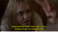 Girl, Interrupted (1999): Some advice, okay? Don't point your  fucking finger at crazy people! Girl, Interrupted (1999)