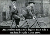 Facts, Memes, and Bicycle: Some Amazing Facts  An armless man and a legless man ride a  tandem bicycle Circa 1890.