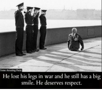 Facts, Memes, and Respect: Some Amazing Facts  He lost his legs in war and he still has a big  smile. He deserves respect.