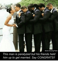 Memes, 🤖, and Definition Of: Some Amazing Facts  This man is paralyzed but his friends held  him up to get married. Say CONGRATS!! This is the true definition of friendship <3