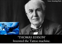"Facts, Memes, and Edison: Some Amazing Facts  ""THOMAS EDISON  Invented the Tattoo machine."