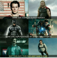 Dank, Saw, and Heroes: SOME ARE BORN AS SUPER HEROES  SOME ARE SUPER HEROES BY THEIR OWN EFFORTS  BUT THIS GUY, THIS GUY JUST SAW THE AD But they still got the job.