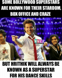 Hrithik Roshan rvcjinsta: SOME BOLLww00D SUPERSTARS  ARE KNOWN FOR THEIRSTARDOM,  BOX OFFICE AND CRAZE  RVC J  WWW. RVCI COM  BUTHRITHIKWILL ALWAYS BE  KNOWN AS A SUPERSTAR  FOR HIS DANCE SKILLS Hrithik Roshan rvcjinsta
