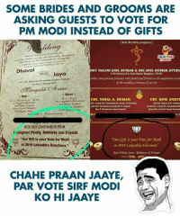 "gracious: SOME BRIDES AND GROOMS ARE  ASKING GUESTS TO VOTE FOR  PM MODI INSTEAD OF GIFTS  ding  LA  Dhaval  MT. NALI  NI ANIL KUMAR &  SRI ANIL KUMAR ATTAVA  evecs Jaya  #I02 Harmony, N G. Road, Attrar, Mangalore . S75 001  Soficit your gracious presence with family and friends on the auspicious occass  ofthe wedding ceremony of our som  esax  Dikh  1E:00 am tJ2530 am  Barat  E: 30  yre.a RPal Celebration  CHI.NIHAL A. KUMAF  S/o. of Late Smt Padmavathi&Late Sri. A. Anandha)  ate St Honnanma and Late Sri. K. Gopala  CHI. SOW ANKIT  Grand Dlo of Late Sri. Janandhana Ba  Grand Dio. Late 3rt Gopala Somesh  Na G. Shivakumar Jappu Kutpad  hr Sunat  N S  ALO  WITH BEST COMPLIMENTS FROM  )aǐnghani Family, Reletives and Friends  Our Gift is your Vote for Modi  in 2019 Loksabha Elections  gy  Our Gift is your Vote for Modi  in 2019 Loksabha Elections""  Best Wishes from:Relatives & Friends  CHAHE PRAAN JAAYE  PAR VOTE SIRF MODI  KO HI JAAYE"