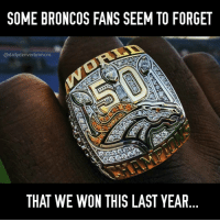 Memes, Broncos, and 🤖: SOME BRONCOS FANS SEEM TO FORGET  @dailydenverbroncos  THAT WE WON THIS LAST YEAR Don't get me wrong, I wish this team would do amazing every year. I love this team and seeing the struggles is frustrating. HOWEVER, I am not jumping ship. I'm not writing off this team for forever and ever. Some of the frustration I can understand, but there is some crazy amounts of unnecessary anger towards the team. Almost as if some Broncos fans are acting... spoiled? Like when they're good, they love it, when they're not doing as well as they have in the past, they're done all of a sudden. Like completely done. That's not a Broncos fan. Ride or die, win or lose, I'm still gon' be here. denverbroncos broncos broncoscountry unitedinorange gobroncos broncosup nfl nflnews afcwest superbowl50 milehigh