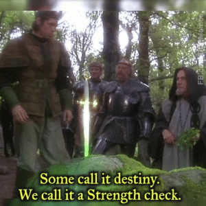 """Arthur, Destiny, and Dice: Some call it destiny.  We call it a Strength check. Arthur might have remained a squire if he'd had a """"bad dice day."""" - Pat"""
