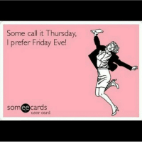 Friday, Memes, and Happy: Some call it Thursday,  prefer Friday Eve  ee  cards  user card Happy Friday eve 😛 thursday fridayeve goodgirlwithbadthoughts 💅