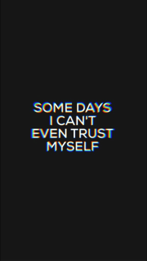 Trust, Myself, and I Cant Even: SOME DAYS  I CAN'T  EVEN TRUST  MYSELF
