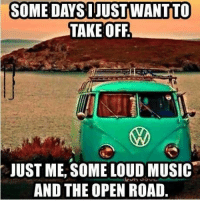 Memes, 🤖, and The Open: SOME DAYS JUST WANTITO  TAKEOFF  JUST ME, SOME LOUD MUSIC  AND THE OPEN ROAD