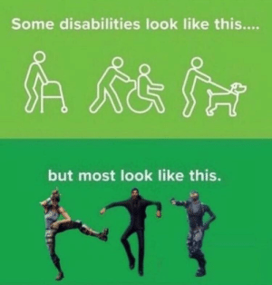 Dank, Memes, and Target: Some disabilities look like this....  but most look like this. FoRtNiTe DaNcEs by Coolyooo MORE MEMES
