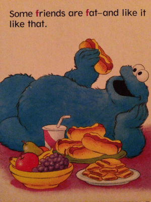 Chill, Friends, and Sesame Street: Some friends are fat-and like it  like that. traaashhhhkat:  some chill positivity from a 1998 Sesame Street book about the letter F
