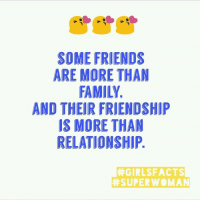 Family, Friends, and Memes: SOME FRIENDS  ARE MORE THAN  FAMILY  AND THEIR FRIENDSHIP  IS MORE THAN  RELATIONSHIP