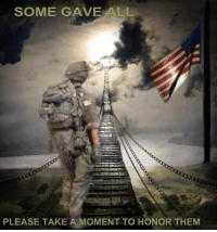 SOME GAVE ALL  PLEASE TAKE A MOMENT TO HONOR THEM Please take a moment to honor them...