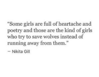 """Girls, Poetry, and Wolves: """"Some girls are full of heartache and  poetry and those are the kind of girls  who try to save wolves instead of  running away from them.""""  -Nikita Gill  75"""