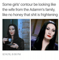 Morticia is goals. I aspire to be her. • • { funnytumblr textposts funnytextpost tumblr funnytumblrpost tumblrfunny followme tumblrfunny textpost tumblrpost haha}: Some girls' contour be looking like  the wife from the Adamm's family,  like no honey that shit is frightening  8/14/16, 6:08 PM Morticia is goals. I aspire to be her. • • { funnytumblr textposts funnytextpost tumblr funnytumblrpost tumblrfunny followme tumblrfunny textpost tumblrpost haha}