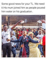 Aww this solidifies my heart ❤️🙌🏾🎓 (📸: @mr_kene): Some good news for your TL. We need  it. His mum joined him as people poured  him water on his graduation.  MIR KENB Aww this solidifies my heart ❤️🙌🏾🎓 (📸: @mr_kene)