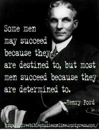 Memes, Ford, and Wordpress  Some men may succeed because they are destined  to ae2d1198c59e