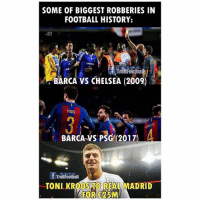 Sanses: SOME OF BIGGEST ROBBERIES IN  FOOTBALL HISTORY:  -RT  SANS  RE A  TrollFootha  BARCA VS CHELSEA (2009)  PIQUE  3:  BARCA-VS PSG(2017  RAK  RE  TrollFoothall  TONI KROOSTO REAL MADRID