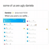 Selfie, Ugly, and Chat: some of us are ugly daniela  Daniela@daniela11930  When you post a sc selfie..  Sprint令  1:48 PM  69%  a Chat  Tap to siew 23sago  p to chat justnw  p to www 12:16w  to chat-1  p to chat2m  p to chat 3m a  ap to chat-1m  ap to chat3ma  ajs to cha  2m  ep to chat3m I wanna die (':