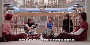 cinemagifs:The Breakfast Club (1985) dir. John Hughes: Some of us arejust better at hiding it, that's all cinemagifs:The Breakfast Club (1985) dir. John Hughes