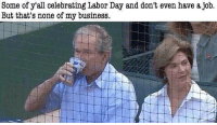 merica america usa laborday: Some of y'all celebrating Labor Day and don't even have a job  But that's none of my business merica america usa laborday