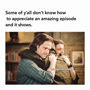 Memes, Lucifer, and Appreciate: Some of y'all don't know how  to appreciate an amazina episode  and it shows.  @thesam.winchester 🙄😤 ———————- —————————- supernatural spn sam dean samwinchester deanwinchester supernaturalseason14 jaredpadalecki jensenackles spnscenes cas castiel jackkline mishacollins alexandercalvert demondean nephilim marywinchester spn14 bobbysinger crowley lucifer kingofhell