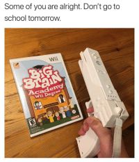 School, Academy, and Tomorrow: Some of you are alright. Don't go to  school tomorrow.  Wii  Academy  Wii Degree  Sig
