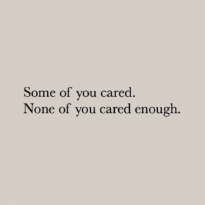 You, Enough, and  None: Some of you cared  None of you cared enough