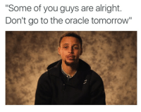 """Bouta shoot the lights out: """"Some of you guys are alright.  Don't go to the oracle tomorrow' Bouta shoot the lights out"""