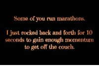Memes, Couch, and 🤖: Some of you run marathons.  I just rocked back and forth for 10  seconds to gain enough momentum  to get off the couch.
