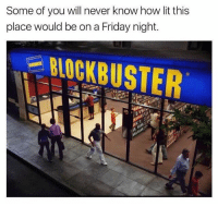 Blockbuster, Friday, and Lit: Some of you will never know how lit this  place would be on a Friday night.  BLOCKBUSTER @moistbuddha is hands down the funniest page on IG. Must follow!