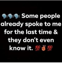 True, Time, and They: Some people  already spoke to me  for the last time &  they don't even  know it. w True tho.. 🤷‍♂️ https://t.co/IG1CQNJQNb