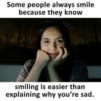 Easierly: Some people always smile  because they know  smiling is easier than  explaining why you're sad.
