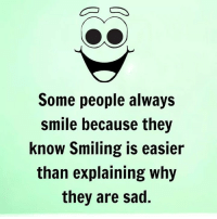 Being Happy: Some people always  smile because they  know Smiling is easier  than explaining why  they are sad. Being Happy