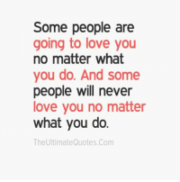 Memes, What You Doing, and 🤖: Some people are  going to love you  no matter what  you do. And some  people will never  love you no matter  what you do.  The Ultimate Quotes. Com Some people..