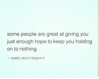 Instagram, Memes, and Hope: some people are great at giving you  just enough hope to keep you holding  on to nothing.  pcetic style (Instagram)