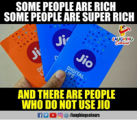 Jio: SOME PEOPLE ARE RICH  SOME PEOPLE ARE SUPER RICH  Jiv  LAUGHING  AND THERE ARE PEOPLE  WHO DO NOT USE JIO