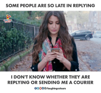 Indianpeoplefacebook, They, and Courier: SOME PEOPLE ARE SO LATE IN REPLYING  LAUGHINO  I DON'T KNOW WHETHER THEY ARE  REPLYING OR SENDING ME A COURIER  00OD./laughingcolours