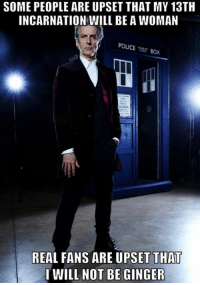Boxing, Memes, and Police: SOME PEOPLE ARE UPSET THAT MY 13TH  INCARNATION WILL BE A WOMAN  POLICE  BOX  REAL FANS ARE UPSET THA  I WILL NOT BE GINGER